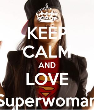 KEEP CALM AND LOVE ||Superwoman||