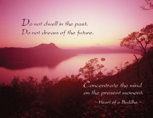 ... dream of the future concentrate the mind on the present moment buddha
