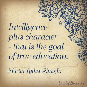Intelligence plus character-that is the goal of true education. Martin ...