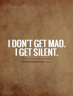 don't get mad. I get silent Picture Quote #1