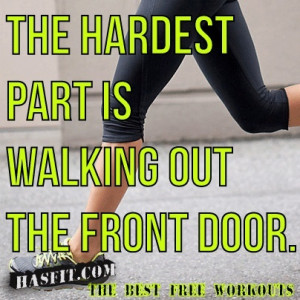 The hardest part is walking out the door.