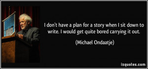 quote-i-don-t-have-a-plan-for-a-story-when-i-sit-down-to-write-i-would ...