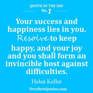 Your success and happiness lies in you. Resolve to keep happy, and ...