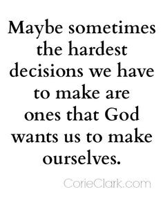 decisions we have to make are the ones that God wants us to make ...