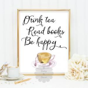 Drink tea Read books Be happy Printable quote kitchen tea art ...