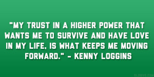 "... love in my life, is what keeps me moving forward."" – Kenny Loggins"
