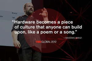 Hardware becomes a piece of culture that anyone can build upon, like ...