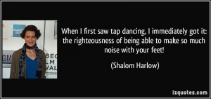 When I first saw tap dancing, I immediately got it: the righteousness ...