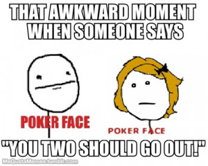 """That awkward moment when someone says """"You two should go out ..."""
