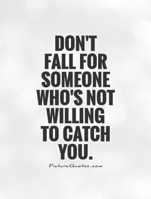 dont-fall-for-someone-whos-not-willing-to-catch-you-quote-1.jpg