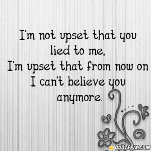 She Lied To Me Quotes http://quotepix.com/I-m-Not-Upset-That-You-Lied ...