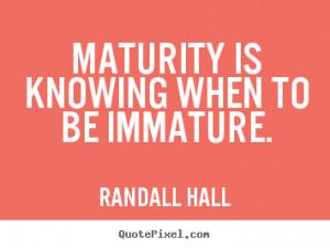 Immature Quotes Inspirational quotes