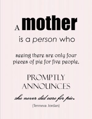... this quote. It is so true of both my selfless mothers. If you like it