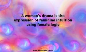 ... feminine intuition using female logic - Women Quotes - StatusMind.com