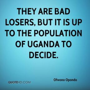 Ofwono Opondo - They are bad losers, but it is up to the population of ...