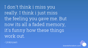 ... But now its all a faded memory, it's funny how these things work out