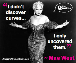 Mae West on being curvaceous #SheQuotes #Quote #humour #sexuality #fun ...