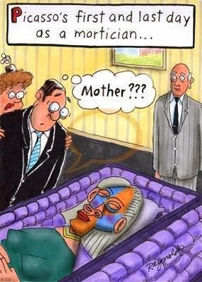 Funny cartoon - Picasso's first and last day as a mortician... mother ...