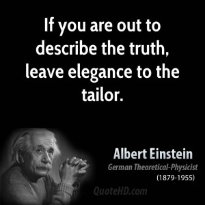 If you are out to describe the truth, leave elegance to the tailor.