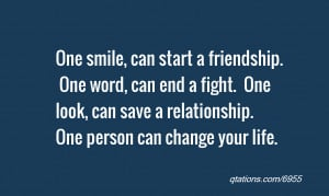 one smile can start a friendship one word can end a fight one look can ...
