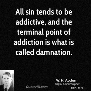 All sin tends to be addictive, and the terminal point of addiction is ...