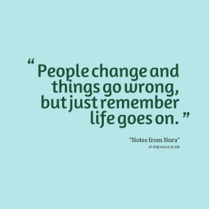 People Change Life Goes On Quotes Quotes picture: people change