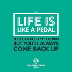 The cycle of life... keep your chin up and your rubber side down!