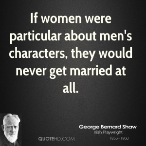 ... were particular about men's characters, they would never get married