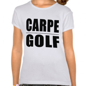 Funny Golfers Quotes Jokes : Carpe Golf Shirts