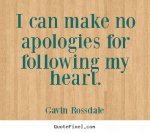 ... quotes - I can make no apologies for following my heart. - Love quotes