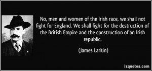 No, men and women of the Irish race, we shall not fight for England ...