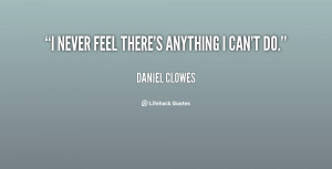 """never feel there's anything I can't do."""""""