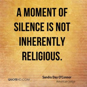 moment of silence is not inherently religious. - Sandra Day O'Connor