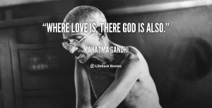 quote-Mahatma-Gandhi-where-love-is-there-god-is-also-41743_3.png