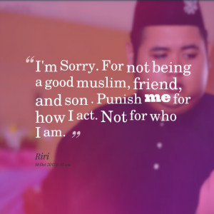 Quotes Picture: i'm sorry for not being a good muslim, friend, and son ...
