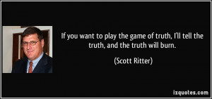 If you want to play the game of truth, I'll tell the truth, and the ...