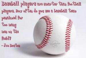 Baseball Quote: Baseball players are smarter than football players ...