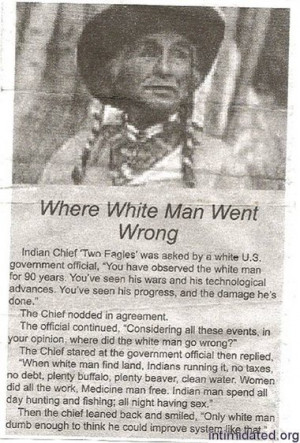 ... Native American » Quotes » Two Eagles - Where White Man Went Wrong