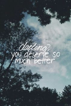You deserve better More
