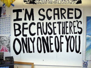 Scared Because There's Only One Of You ~ Being In Love Quote