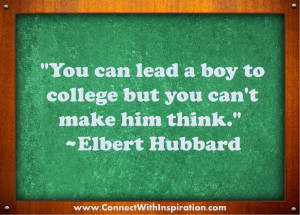 ... Lead A Boy To College But You Can't Make Him Think - Education Quote