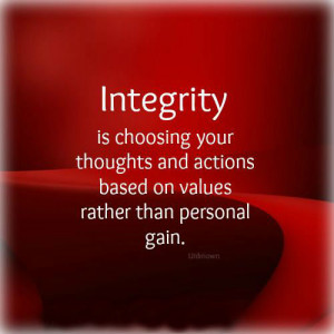 ... your thoughts and actions based on values rather than personal gain