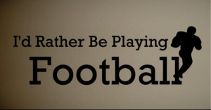 ... Quote Vinyl Wall Decal Rather Be Playing Football Kids Quote Art(China