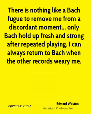 There is nothing like a Bach fugue to remove me from a discordant ...