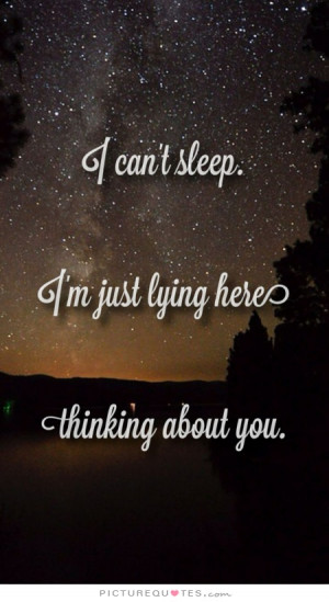 ... can't sleep. I'm just lying here, thinking about you Picture Quote #1