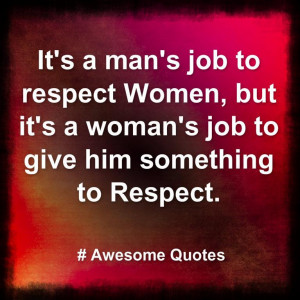 it's a man's job to respect woman ...