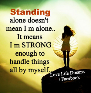 Standing alone doesn't means I m alone...