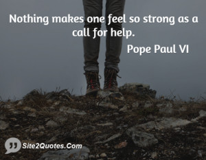 Nothing makes one feel so strong as a call for help.