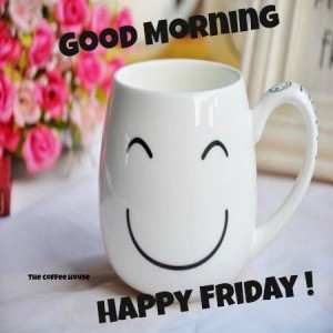 happy friday morning morning good morning happy friday quotes quotes