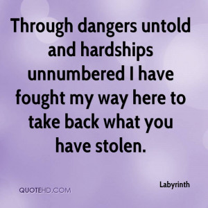 Through dangers untold and hardships unnumbered I have fought my way ...